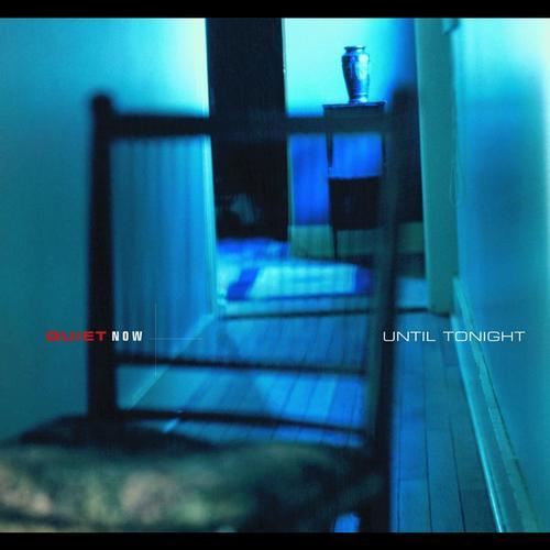 Quiet Now : Until Tonight