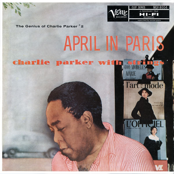 April In Paris : Charlie Parker With Strings - The Genius Of Charlie Parker