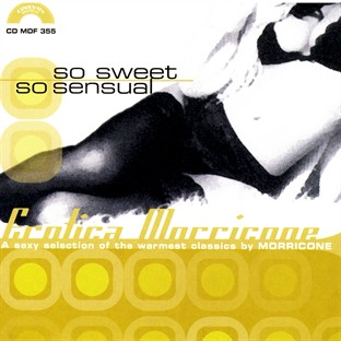 So Sweet, So Sensual : A Collection Of The Warmest Classics By Morricone