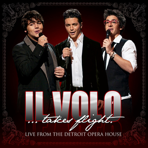 Il Volo...Takes Flight : Live from the Detroit Opera House